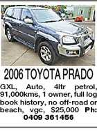 2006 TOYOTA PRADO GXL, Auto, 4ltr petrol, 91,000kms, 1 owner, full log book history, no off-road or beach, vgc, $25,000 Ph: 0409 361456