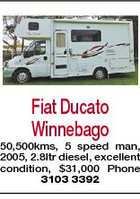 Fiat Ducato Winnebago 50,500kms, 5 speed man, 2005, 2.8ltr diesel, excellent condition, $31,000 Phone 3103 3392