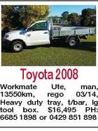 Toyota 2008 Workmate Ute, man, 13550km, rego 03/14, Heavy duty tray, t/bar, lg tool box. $16,495 PH: 6685 1898 or 0429 851 898