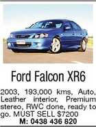 Ford Falcon XR6 2003, 193,000 kms, Auto, Leather interior, Premium stereo, RWC done, ready to go. MUST SELL $7200 M: 0438 436 820