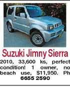 Suzuki Jimny Sierra 2010, 33,600 ks, perfect condition! 1 owner, no beach use, $11,950. Ph 6655 2590