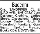 Buderim Cnr. SANDPIPER CL & ILIAD AVE. SAT ONLY 7am Designer Clothing, Ladies Shoes, Occassional Tables Lounge Timber Hutch & Household Furniture, Gym Equip, Upright Freezer, Books CD's & DVD's Etc.