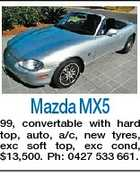 Mazda MX5 99, convertable with hard top, auto, a/c, new tyres, exc soft top, exc cond, $13,500. Ph: 0427 533 661.