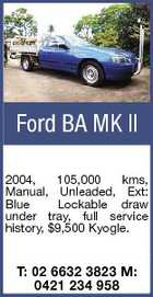 Ford BA MK II 2004, 105,000 kms, Manual, Unleaded, Ext: Blue Lockable draw under tray, full service history, $9,500 Kyogle. T: 02 6632 3823 M: 0421 234 958