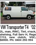 VW Transporter T4 '02 2L, man, RWC, Tint, r/rack, shelving, Full Serv H, Rego 7/13, new clutch, VGC, $6900. Ph: 0404 293 994