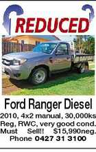 Ford Ranger Diesel 2010, 4x2 manual, 30,000ks Reg, RWC, very good cond. Must Sell!! $15,990neg. Phone 0427 31 3100