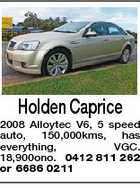 Holden Caprice 2008 Alloytec V6, 5 speed auto, 150,000kms, has everything, VGC. 18,900ono. 0412 811 262 or 6686 0211