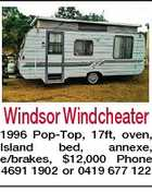 Windsor Windcheater 1996 Pop-Top, 17ft, oven, Island bed, annexe, e/brakes, $12,000 Phone 4691 1902 or 0419 677 122