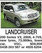 LANDCRUISER 200 Series VX, 2008, 4.7V8, new tyres, 73,000ks, town car, VGC, $59,900 0438 263 587 or 4926 6204