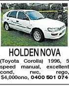 HOLDEN NOVA (Toyota Corolla) 1996, 5 speed manual, excellent cond, rwc, rego, $4,000ono, 0400 501 074