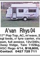 "A'van Rhys 04 17"" Pop Top, AC, m'wave, 2 sgl beds, r/ tyre carrier, r/o awn, full annexe, 12v/240v, 3way fridge, Tare 1165kg, VGC Rego 4/14, $16,900, Contact 0427 725 711"