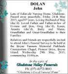 DOLAN John Late of Edenvale Nursing Home, Gladstone. Passed away peacefully, Friday 24 th May 2013, aged 87 years. Loving Husband of May (dec'd). Loved Father and Father-in-law of Evonne and Don, Greg (dec'd), Karen, Annette (dec'd), Barry and Maree. Grandfather and Great-Grandfather to their Families. Relatives and Friends are respectfully invited to attend John's Funeral Service to be held at the Boyne Tannum Memorial Parklands Crematorium Chapel, Pioneer Drive, Boyne Island, Wednesday 29th May, 2013, commencing 10.00a.m.