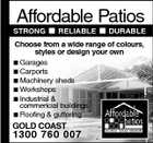 Affordable Patios STRONG  RELIABLE  DURABLE Choose from a wide range of colours, styles or design your own  Garages  Carports  Machinery sheds  Workshops  Industrial & commericial buildings  Roofing & guttering 1300 760 007 1 GOLD COAST