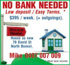 NO BANK NEEDED Low deposit / Easy Terms. * $395 / week. (+ outgoings). House as new 79 David St North Booval. Mike 0407 007 009 * Must have income.