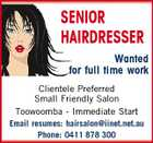 SENIOR HAIRDRESSER Wanted for full time work Clientele Preferred Small Friendly Salon Toowoomba - Immediate Start Email resumes: hairsalon@iinet.net.au Phone: 0411 878 300