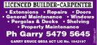 Ph Garry 5479 5645 GARRY BRUCE QBSA ACT LIC No. 1042197 2546611acH * Extensions * Repairs * Doors * General Maintenance * Windows * Pergolas & Decks * Shelving * Property Maintenance