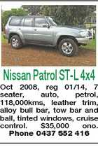 Nissan Patrol ST-L 4x4 Oct 2008, reg 01/14, 7 seater, auto, petrol, 118,000kms, leather trim, alloy bull bar, tow bar and ball, tinted windows, cruise control. $35,000 ono. Phone 0437 552 416