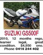 SUZUKI GS500F 2010, 12 months rego, learner legal, great condition. $4,950 ono. Phone 0416 244 402