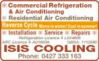 Commercial Refrigeration & Air Conditioning  Residential Air Conditioning Reverse Cycle Warm in winter! Cool in summer!  Installation  Service  Repairs  Refrigeration Licence # L034806 ARC Licence # AU16036 QBSA: 1110580 ISIS COOLING Phone: 0427 333 163