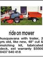 "ride on mower husquavana with trailer, 2 yrs old, like new, 48"" cut & mulching kit, fabricated deck, ext warranty $5500 0437 640 418"