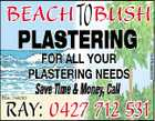 PLASTERING FOR ALL YOUR PLASTERING NEEDS Save Time & Money, Call RAY: 0427 712 531 BSA: 744200 5253997aaHC BEACH TO BUSH