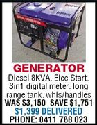GENERATOR Diesel 8KVA. Elec Start. 3in1 digital meter. long range tank. whls/handles WAS $3,150 SAVE $1,751 $1,399 DELIVERED PHONE: 0411 788 023