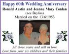 Happy 60th Wedding Anniversary Ronald Austin and Jeanne Mary Conlan (nee Bayliss) Married on the 13/6/1953 All those years and still in love Love from your six children and their families