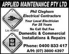 APPLIED MAINTENANCE PTY LTD Phil Cleghorn Electrical Contractors Lic #3902 Your Local Electrician For 35 Years No Call Out Fee Domestic & Commercial Installations & Repairs Phone: 0400 833 417 A/H: (07) 3800 4397