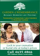 GARDEN of REMEMBRANCE B e c a u s e M em o r i e s a r e P r e c i o u s Toowoomba Crematorium, Lawn Cemetery & Memorial Gardens Lock in your cremation or burial site at today's prices Call 4635 4866 1001 Ruthven Street Toowoomba