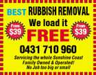 BEST RUBBISH REMOVAL From $39 We load it FREE From $39 0431 710 960 Servicing the whole Sunshine Coast Family Owned & Operated! No Job too big or small