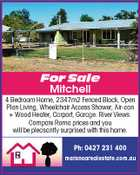 For Sale Mitchell 4 Bedroom Home, 2347m2 Fenced Block, Open Plan Living, Wheelchair Access Shower, Air-con + Wood Heater, Carport, Garage. River Views. Compare Roma prices and you will be pleasantly surprised with this home. Ph: 0427 231 400 maranoarealestate.com.au