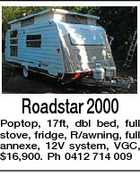 Roadstar 2000 Poptop, 17ft, dbl bed, full stove, fridge, R/awning, full annexe, 12V system, VGC, $16,900. Ph 0412 714 009
