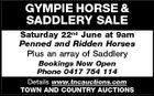 GYMPIE HORSE & SADDLERY SALE Saturday 22nd June at 9am Penned and Ridden Horses Plus an array of Saddlery Bookings Now Open Phone 0417 754 114 Details www.tncauctions.com TOWN AND COUNTRY AUCTIONS