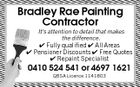 Bradley Rae Painting Contractor It's attention to detail that makes the difference.  Fully qualified  All Areas  Pensioner Discounts  Free Quotes  Repaint Specialist 0410 524 541 or 4697 1621 QBSA Licence 1141803