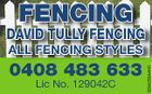 FENCING DAVID TULLY FENCING 0408 483 633 Lic No. 129042C 5264255AAHC ALL FENCING STYLES