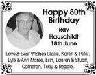 Happy 80th Birthday Ray Hauschildt 18th June Love & Best Wishes Claire, Karen & Peter, Lyle & Ann Maree, Erin, Lauren & Stuart, Cameron, Toby & Reggie.
