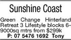 Sunshine Coast Green Change Hinterland Retreat 3 Lifestyle blocks 69000sq mtrs from $299k P: 07 5476 1692 Tony