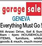 GENEVA Everything Must Go ! 66 Anzac Drive, Sat & Sun 8am - 4pm: HOUSEHOLD ITEMS, furniture, white goods & much, much more!