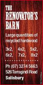 THE RENOVATOR'S BARN Large quantities of recycled hardwood 4x2, 5x2, 7x2, 8x2 Ph (07) 3274 5663 526Tarragindi Road Salisbury 5270459aa 3x2, 6x2,