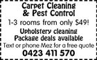 Carpet Cleaning & Pest Control 1-3 rooms from only $49! Upholstery cleaning Package deals available Text or phone Mez for a free quote 0423 411 570
