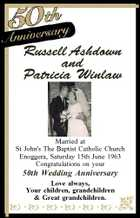 Russell Ashdown and Patricia Winlaw Married at St John's The Baptist Catholic Church Enoggera, Saturday 15th June 1963 Congratulations on your 50th Wedding Anniversary Love always, Your children, grandchildren & Great grandchildren.