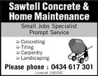 Sawtell Concrete & Home Maintenance Small Jobs Specialist Prompt Service  Concreting  Tiling  Carpentry  Landscaping Please phone : 0434 617 301 Licence# 168324C