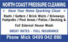 NORTH COAST PRESSURE CLEANING  Have Your Home Sparkling Clean  Roofs / Gutters / Brick Walls / Driveways Footpaths / Pool Areas / Patios / Decking & Full External House Wash GREAT RATES - FULL INSURANCE Phone Mick 0499 042 886