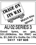 AU 02 SERIES 3 Good tyres, on gas, 331,000klms. No RWC as is. $1,500 It's Gotta Go ! Ph 0417 197 935