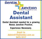 Dental Assistant Dental Assistant needed for a growing Noosa Junction Practice. Experience Necessary. Email to Admin@TheDentalJ.com.au 5473 5117