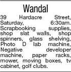 Wandal 39 Hardacre Street, Saturday, 6:30am. Scrapbooking supplies, shop slat walls, shop spinners, glass shelving, Photo D lab machine, Negative developer machine, paper racks, mower, moving boxes, tv cabinet, golf clubs.