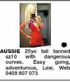 AUSSIE 25yo tall tanned sz10 with dangerous curves. Easy going, adventurous, Lexi. Web 0409 807 073