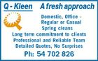 Q - Kleen A fresh approach Domestic, Office Regular or Casual Spring cleans Long term commitment to clients Professional and Reliable Team Detailed Quotes, No Surprises Ph: 54 702 826