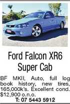 Ford Falcon XR6 Super Cab BF MKII, Auto, full log book history, new tires, 165,000k's. Excellent cond. $12,900 o.n.o. T: 07 5443 5912