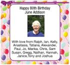 Happy 80th Birthday June Addison With love from Ralph, Ian, Kelly, Anastasia, Tatiana, Alexander, Paul, Jo, Marika, Chris, Sam Susan, Gregg, Nathan, Hannah, Janice,Tony and Joshua